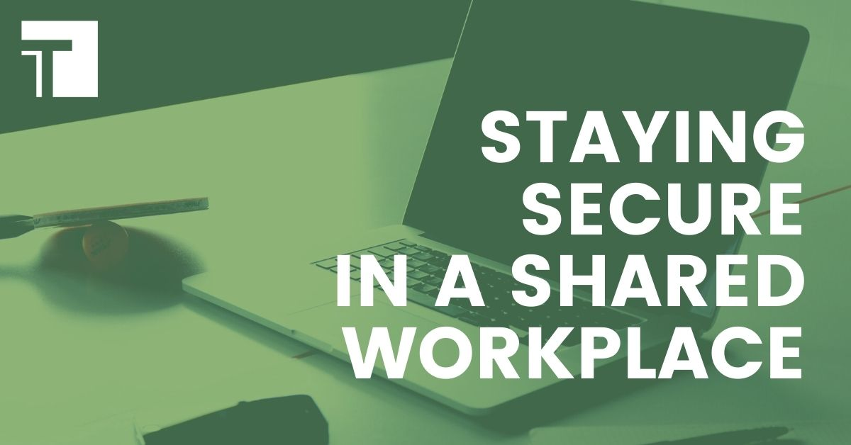 Staying Secure in a Shared Workplace